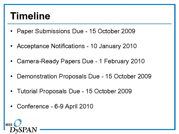 Timeline • Paper Submissions Due - 15 October 2009 • Acceptance Notifications - 10