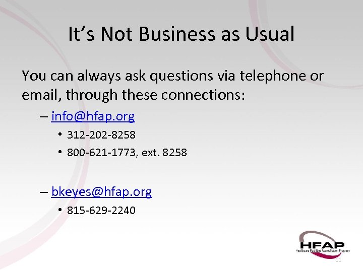 It's Not Business as Usual You can always ask questions via telephone or email,