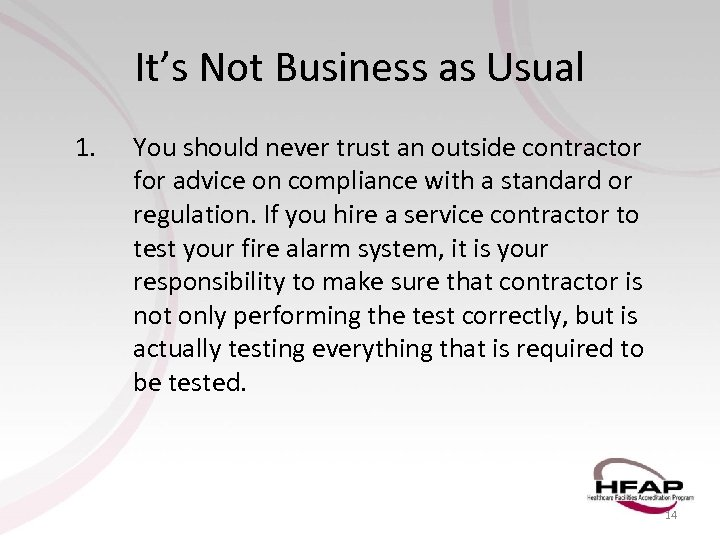 It's Not Business as Usual 1. You should never trust an outside contractor for