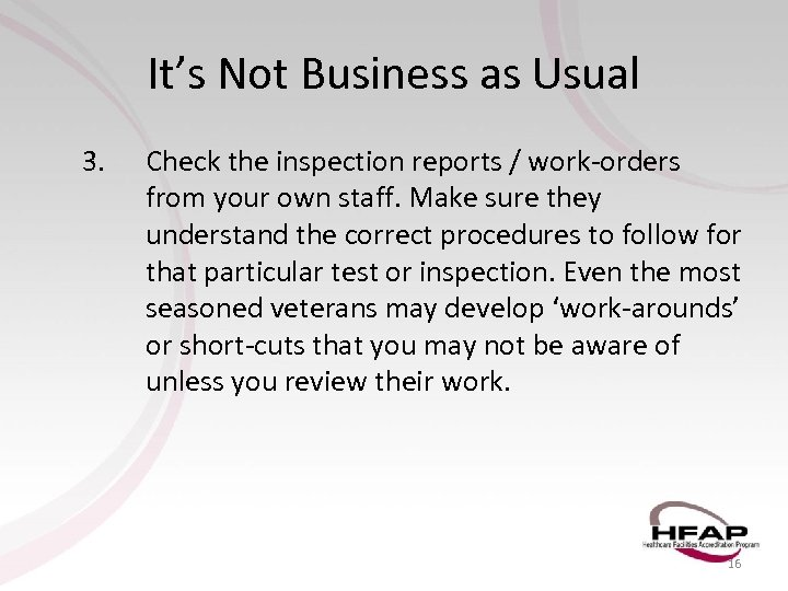 It's Not Business as Usual 3. Check the inspection reports / work-orders from your