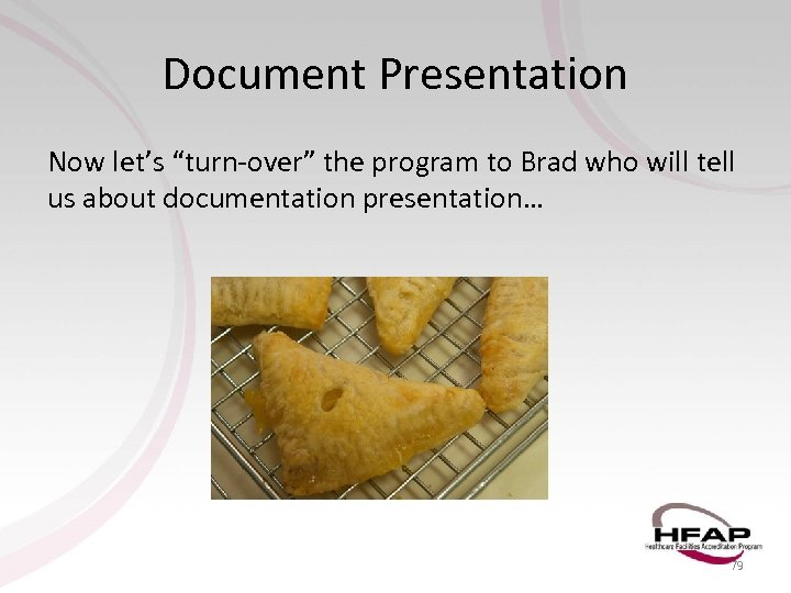 "Document Presentation Now let's ""turn-over"" the program to Brad who will tell us about"