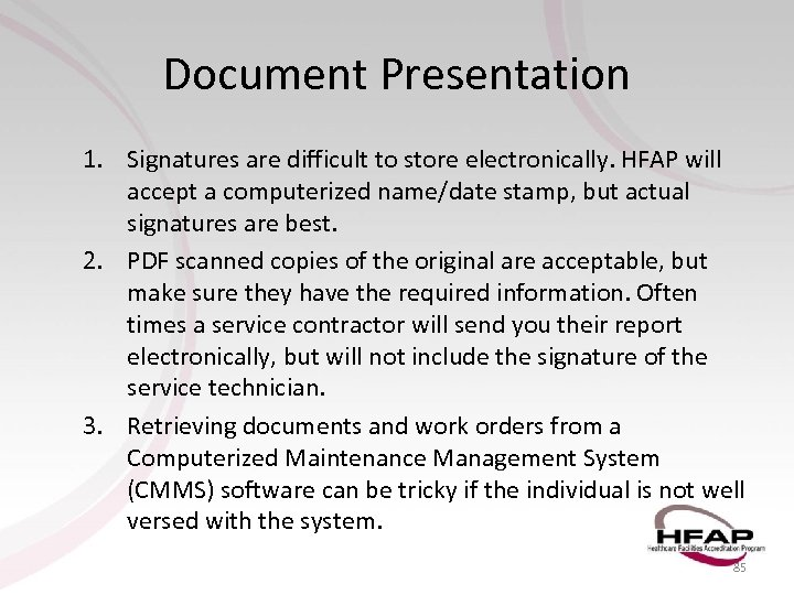 Document Presentation 1. Signatures are difficult to store electronically. HFAP will accept a computerized