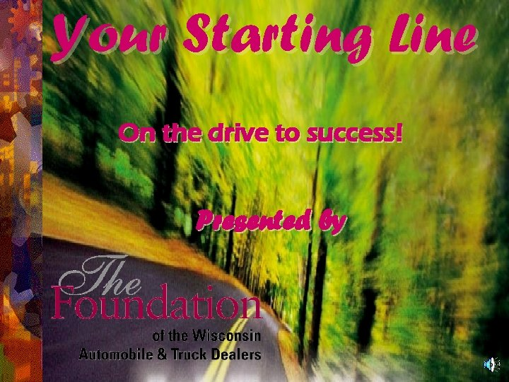 Your Starting Line On the drive to success! Presented by