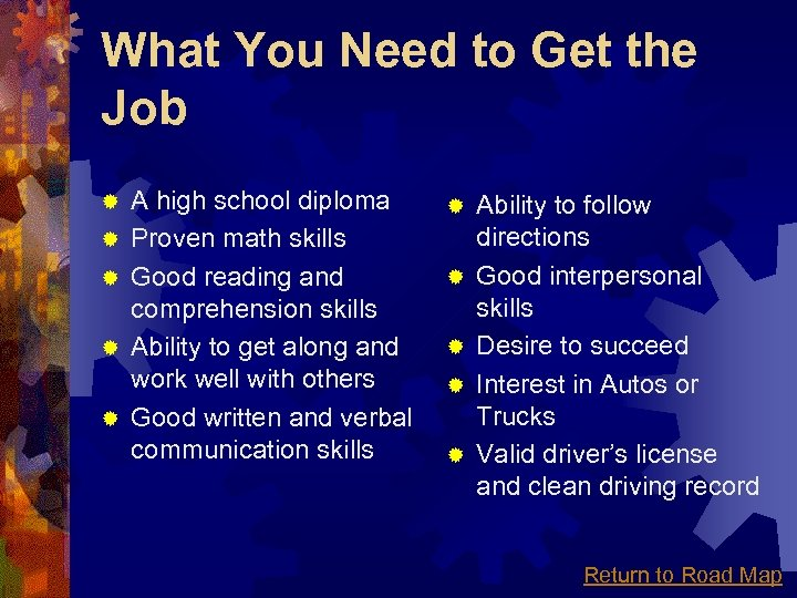 What You Need to Get the Job ® ® ® A high school diploma
