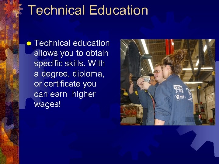 Technical Education ® Technical education allows you to obtain specific skills. With a degree,