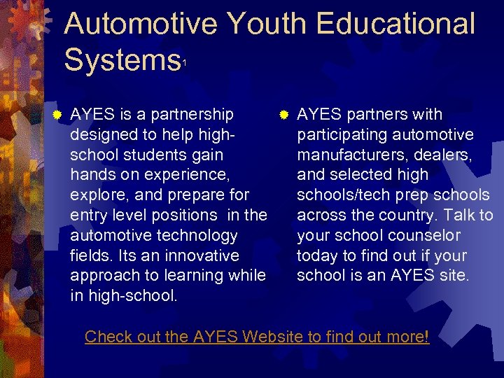 Automotive Youth Educational Systems 1 ® AYES is a partnership ® AYES partners with