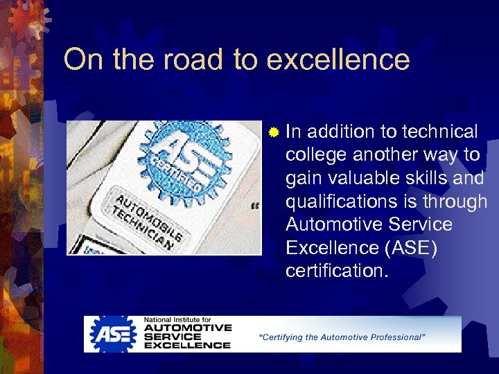 On the road to excellence ® In addition to technical college another way to