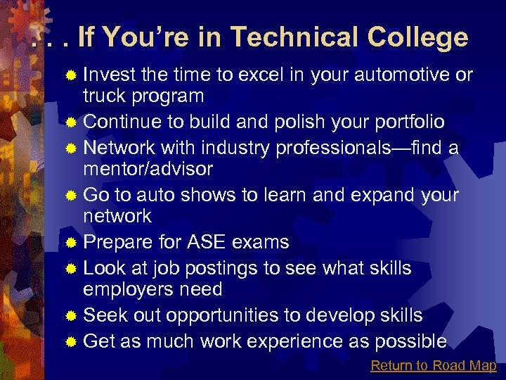 . . . If You're in Technical College ® Invest the time to excel