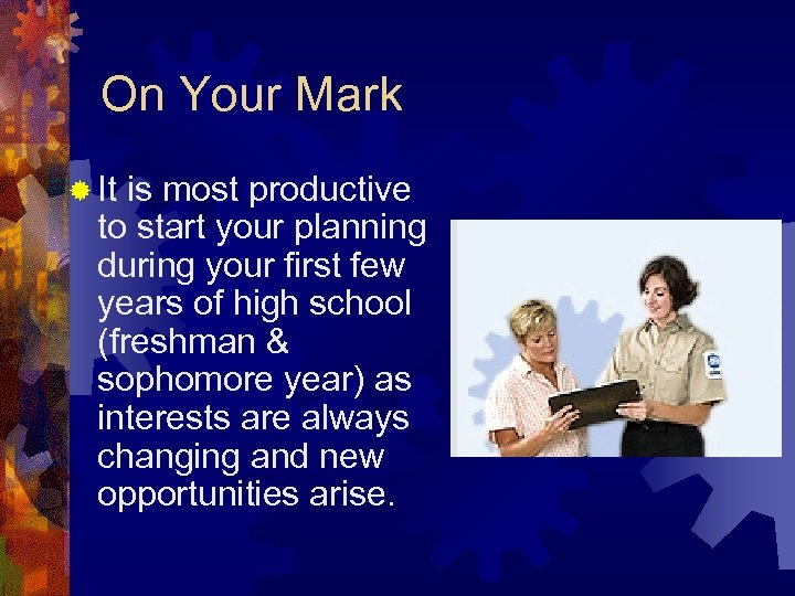 On Your Mark ® It is most productive to start your planning during your
