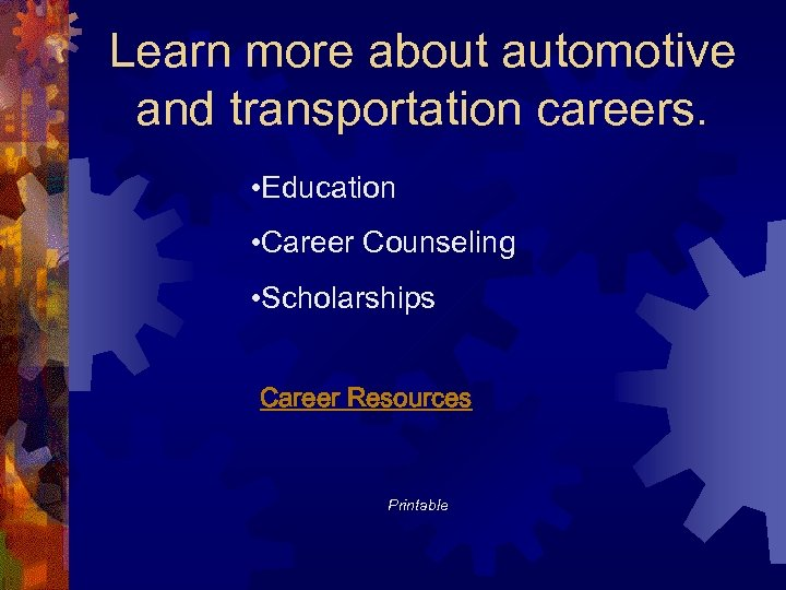 Learn more about automotive and transportation careers. • Education • Career Counseling • Scholarships