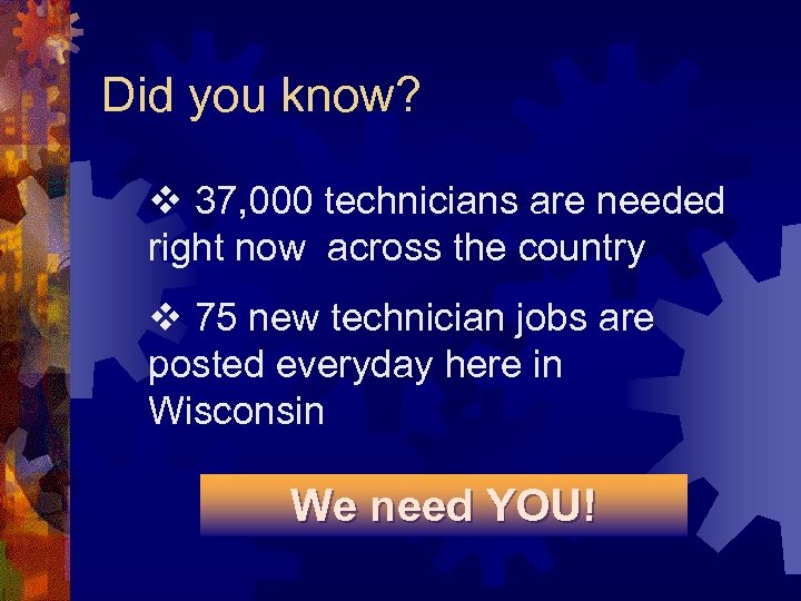 Did you know? v 37, 000 technicians are needed right now across the country