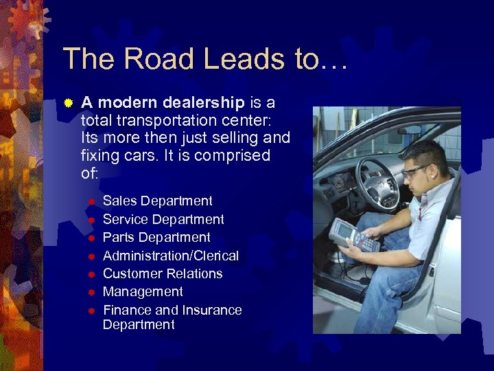 The Road Leads to… ® A modern dealership is a A modern dealership total