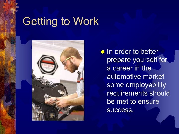 Getting to Work ® In order to better prepare yourself for a career in