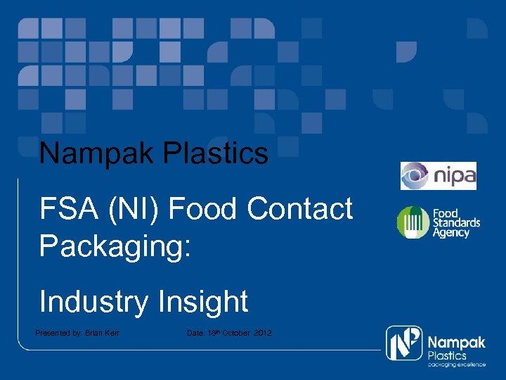 Nampak Plastics Click to add title FSA (NI) Food Sub Title Contact Packaging: Industry