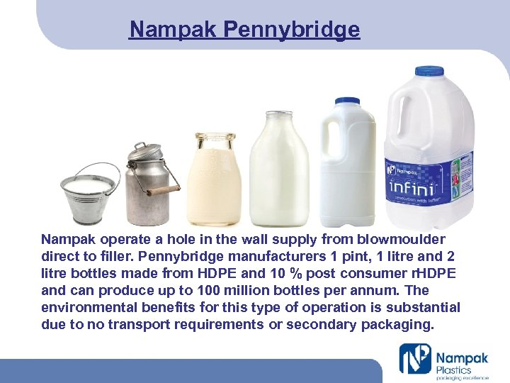 Nampak Pennybridge Nampak operate a hole in the wall supply from blowmoulder direct to
