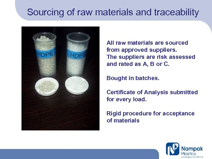 Sourcing of raw materials and traceability All raw materials are sourced from approved suppliers.