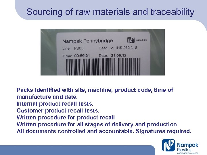 Sourcing of raw materials and traceability Packs identified with site, machine, product code, time