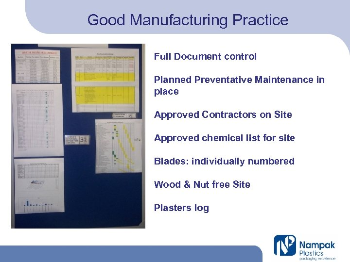 Good Manufacturing Practice Full Document control Planned Preventative Maintenance in place Approved Contractors on