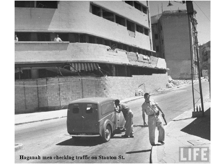 Haganah men checking traffic on Stanton St.