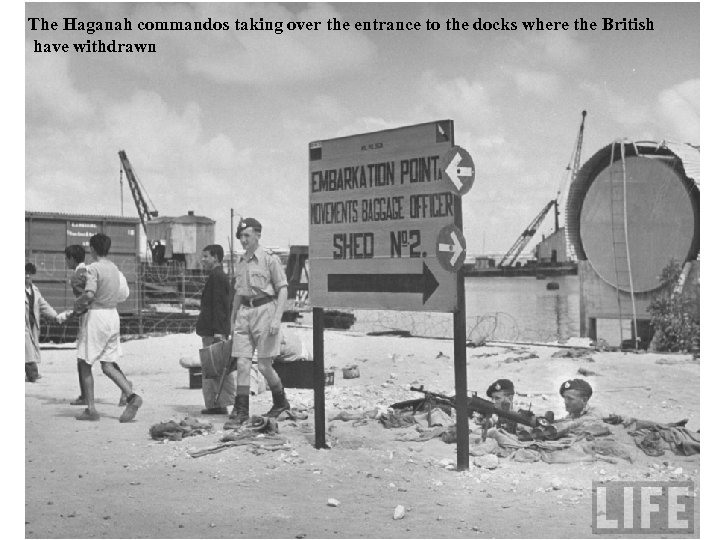 The Haganah commandos taking over the entrance to the docks where the British have