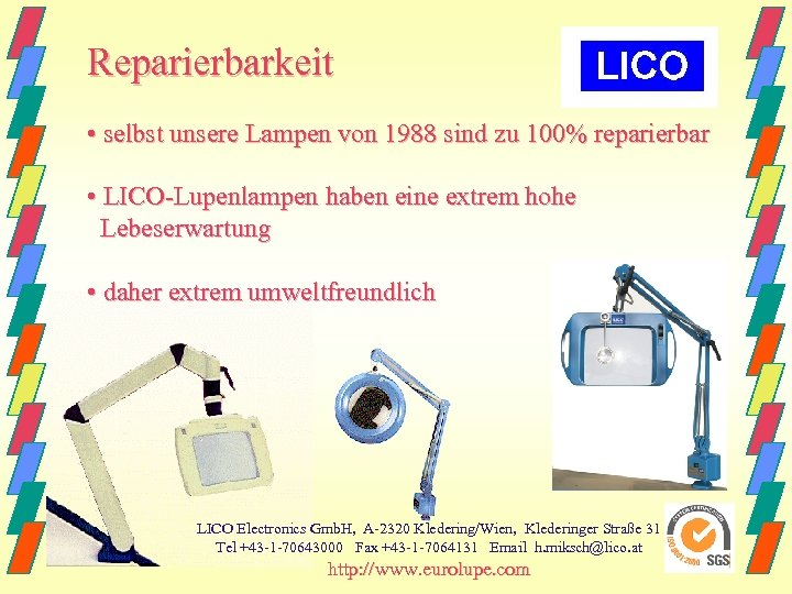 Reparierbarkeit • selbst unsere Lampen von 1988 sind zu 100% reparierbar • LICO-Lupenlampen haben