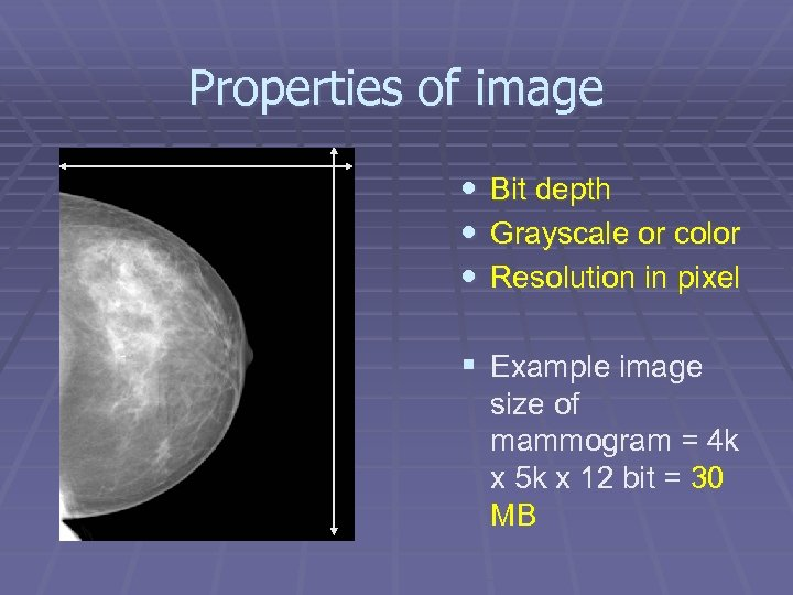 Properties of image • Bit depth • Grayscale or color • Resolution in pixel