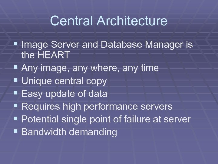 Central Architecture § Image Server and Database Manager is the HEART § Any image,