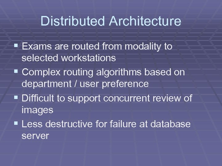 Distributed Architecture § Exams are routed from modality to selected workstations § Complex routing