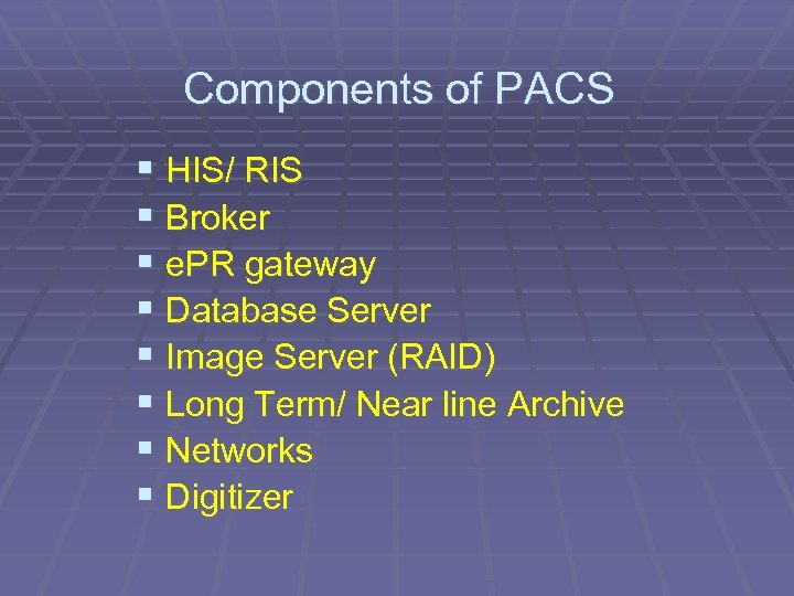 Components of PACS § HIS/ RIS § Broker § e. PR gateway § Database