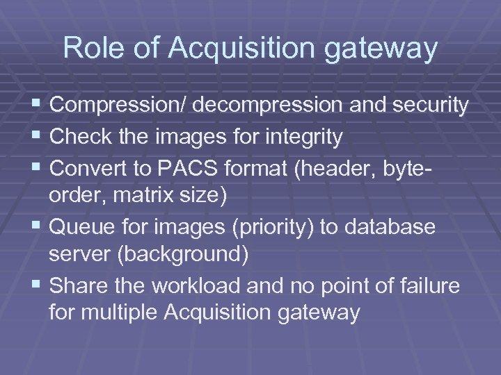 Role of Acquisition gateway § Compression/ decompression and security § Check the images for