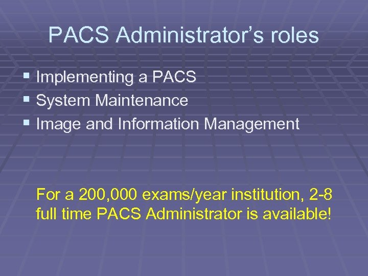 PACS Administrator's roles § Implementing a PACS § System Maintenance § Image and Information