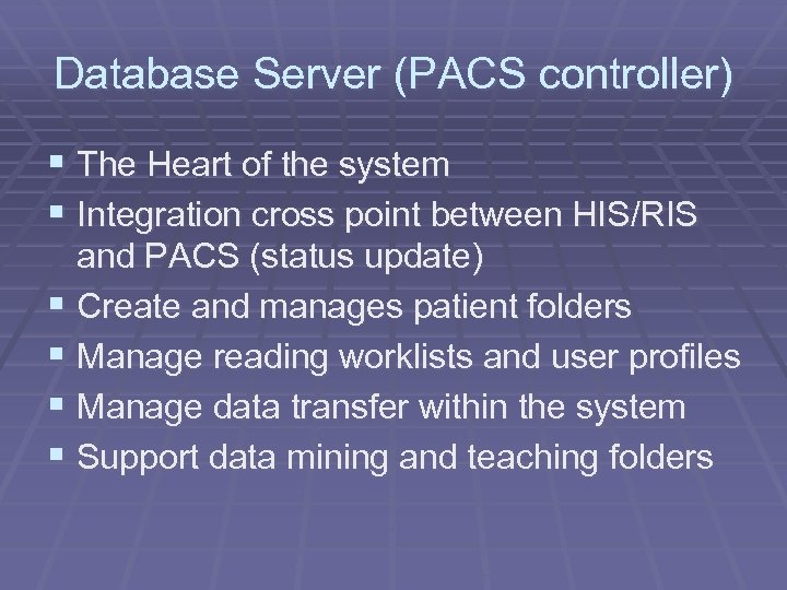Database Server (PACS controller) § The Heart of the system § Integration cross point