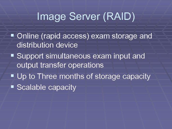 Image Server (RAID) § Online (rapid access) exam storage and distribution device § Support