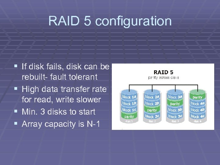 RAID 5 configuration § If disk fails, disk can be § § § rebuilt-