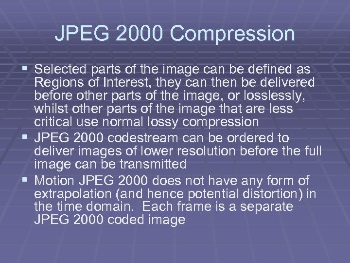 JPEG 2000 Compression § Selected parts of the image can be defined as Regions