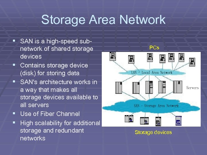 Storage Area Network § SAN is a high-speed sub§ § network of shared storage
