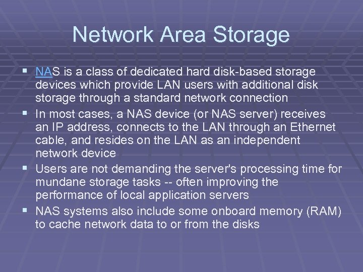 Network Area Storage § NAS is a class of dedicated hard disk-based storage §