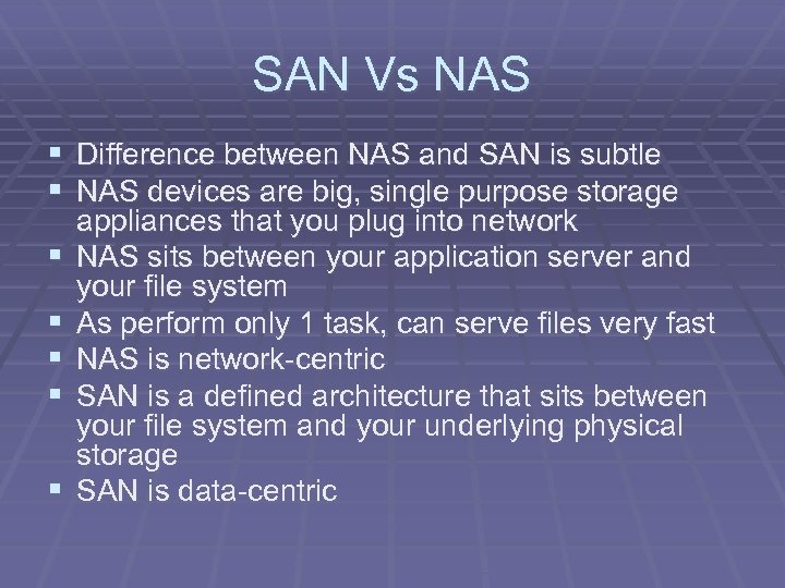 SAN Vs NAS § Difference between NAS and SAN is subtle § NAS devices