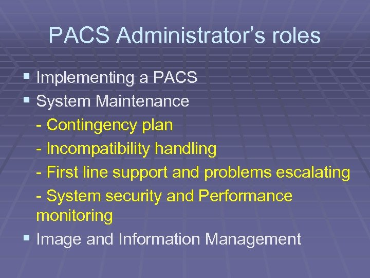 PACS Administrator's roles § Implementing a PACS § System Maintenance - Contingency plan -
