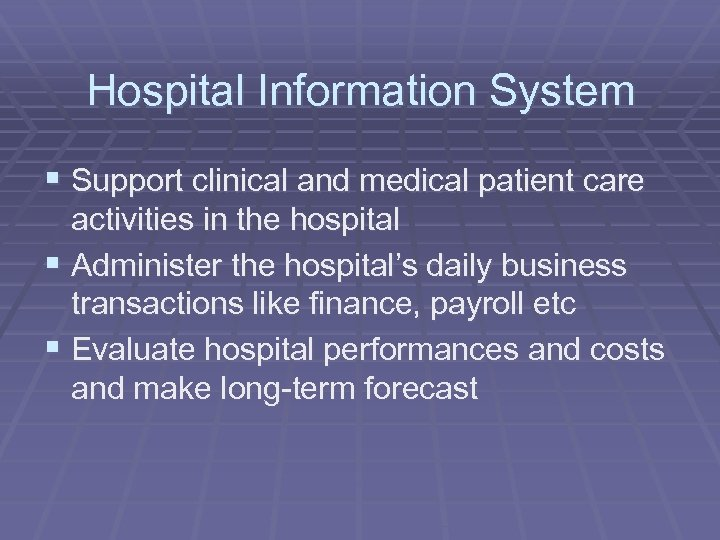 Hospital Information System § Support clinical and medical patient care activities in the hospital