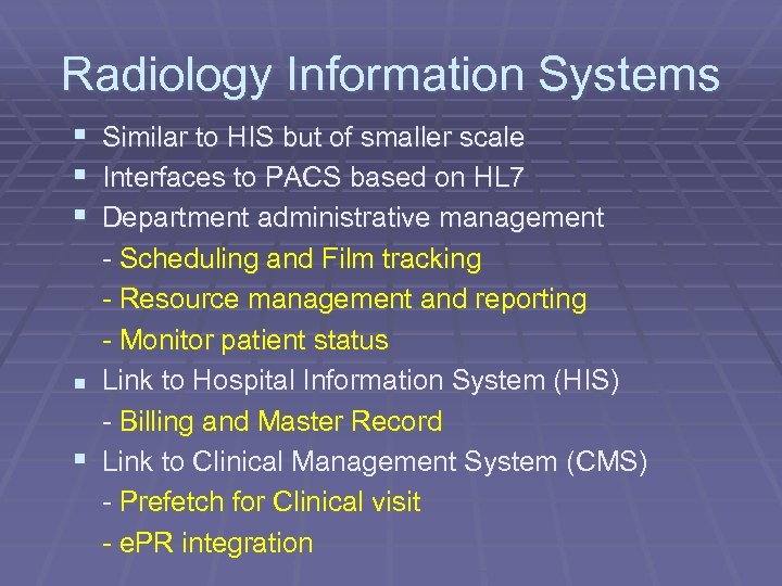 Radiology Information Systems § § § Similar to HIS but of smaller scale Interfaces