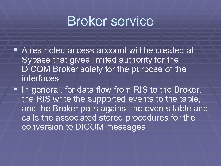 Broker service § A restricted access account will be created at Sybase that gives