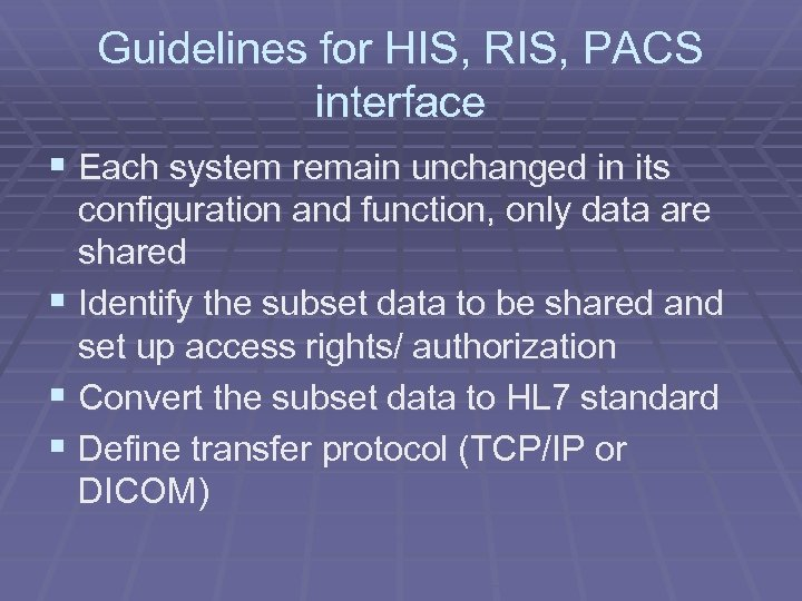 Guidelines for HIS, RIS, PACS interface § Each system remain unchanged in its configuration