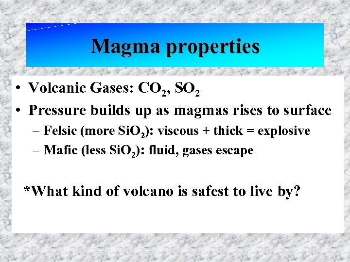 Magma properties • Volcanic Gases: CO 2, SO 2 • Pressure builds up as