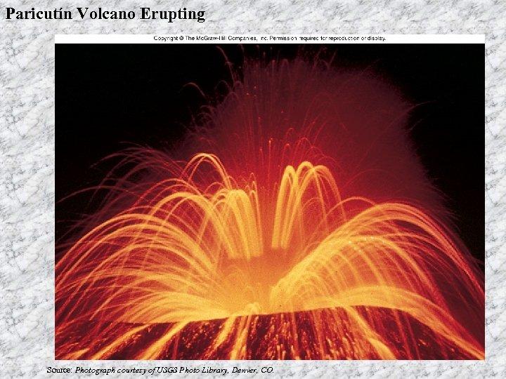 Paricutín Volcano Erupting Source: Photograph courtesy of USGS Photo Library, Denver, CO.