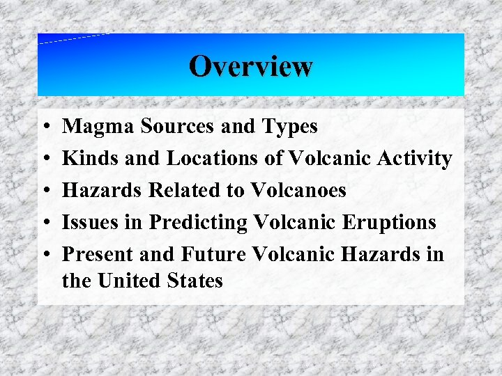 Overview • • • Magma Sources and Types Kinds and Locations of Volcanic Activity