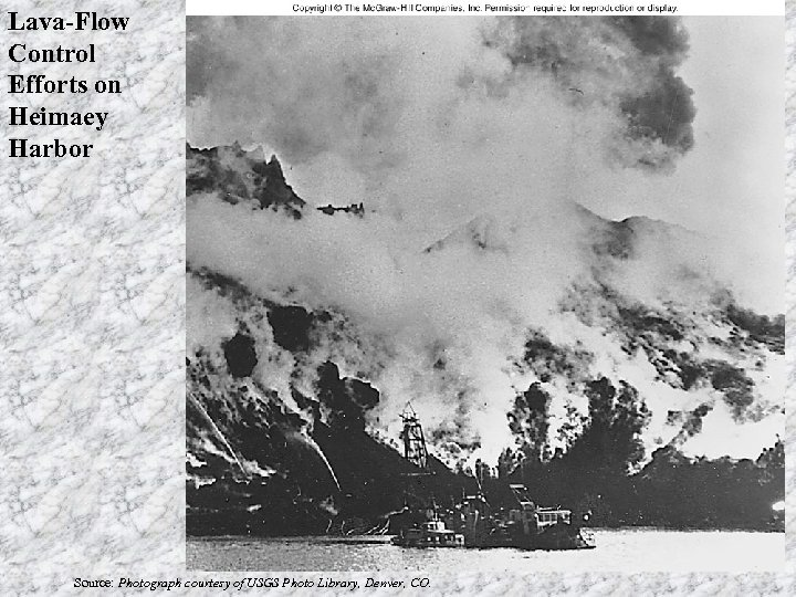 Lava-Flow Control Efforts on Heimaey Harbor Source: Photograph courtesy of USGS Photo Library, Denver,