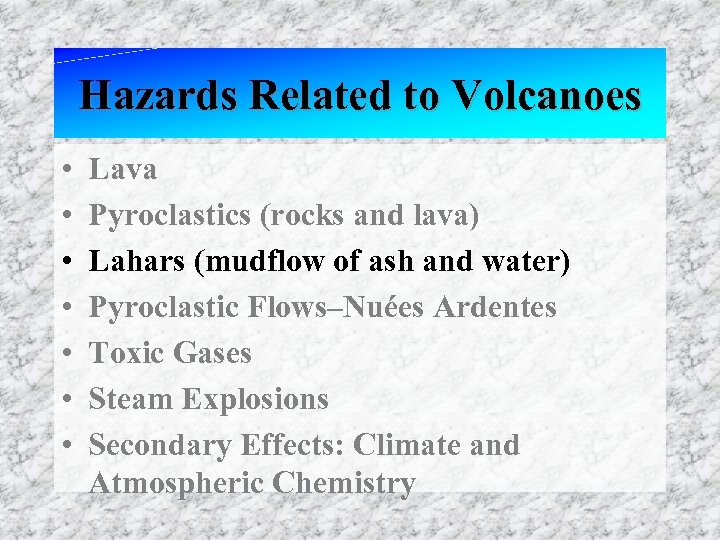 Hazards Related to Volcanoes • • Lava Pyroclastics (rocks and lava) Lahars (mudflow of