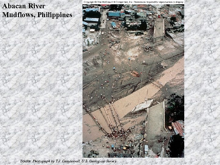 Abacan River Mudflows, Philippines Source: Photograph by T. J. Casadervall, U. S. Geological Survey.