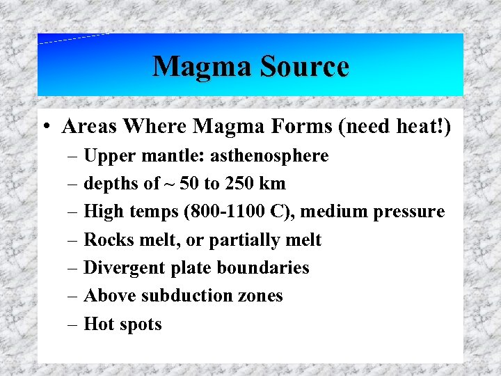 Magma Source • Areas Where Magma Forms (need heat!) – Upper mantle: asthenosphere –